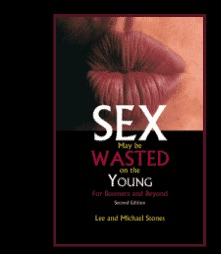 Sex May Be Wasted on the Young  by  Lee Stones, Michael Stones