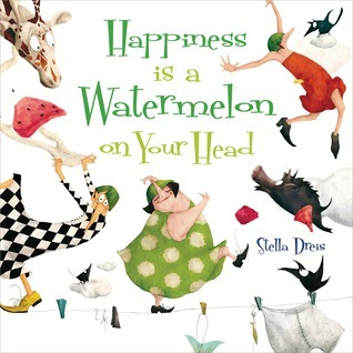 Happiness is a Watermelon on Your Head Stella Dreis