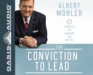 The Conviction to Lead (Library Edition): 25 Principles for Leadership that Matters  by  R. Albert Mohler Jr.