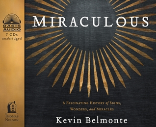 Miraculous (Library Edition): A Fascinating History of Signs, Wonders, and Miracles  by  Kevin Belmonte