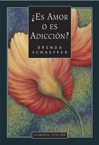 ¿Es amor o es adicción?  by  Brenda Schaeffer
