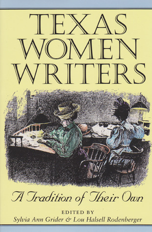 Texas Women Writers: A Tradition of Their Own Sylvia Ann Grider