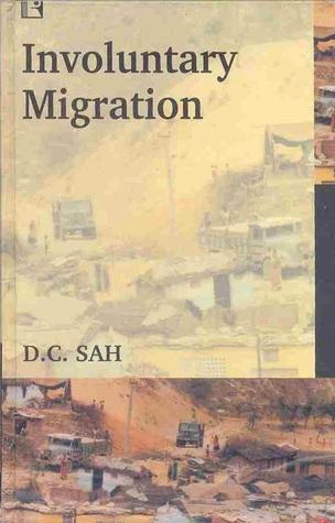 Involuntary Migration: Evidence from Sardar Sarovar Project  by  D.C. Sah