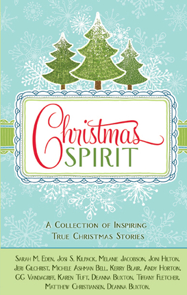 Christmas Spirit: A Collection of Inspiring True Christmas Stories Sarah M. Eden