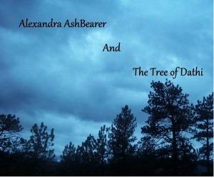 Alexandra AshBearer and the Tree of Dathi Cassondra Windwalker