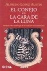 El conejo en la cara de la Luna. Ensayos sobre mitologíade la tradición mesoamericana Alfredo López Austin