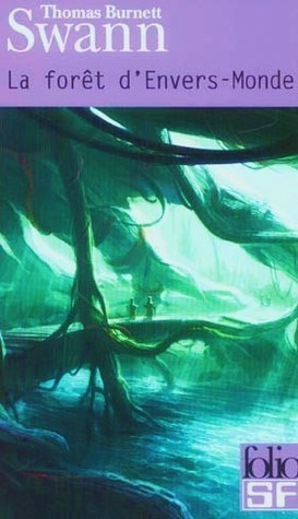La forêt dEnvers-monde, suivi de les dieux demeurent  by  Thomas Burnett Swann
