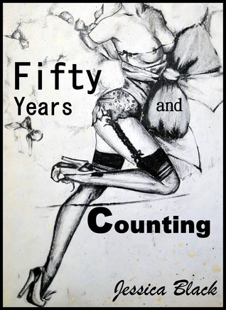 Fifty Years and Counting: How Discovering Erotic Stories Spiced Up My Life  by  Jessica Black