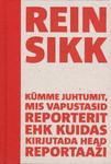 Kümme juhtumit, mis vapustasid reporterit ehk kuidas kirjutada head reportaaži Rein Sikk