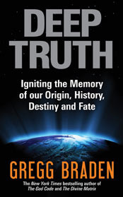 Deep Truth: Igniting the Memory of Our Origin, History, Destiny and Fate  by  Gregg Braden