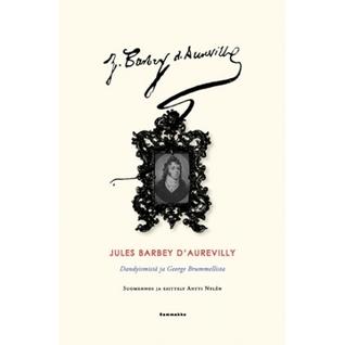 Dandyismistä ja George Brummellista  by  Jules Barbey dAurevilly
