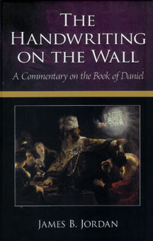 The Handwriting on the Wall: A Commentary on the Book of Daniel  by  James B. Jordan