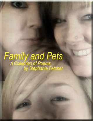 Family and Pets - A Collection of Poems  by  Stephanie Fletcher