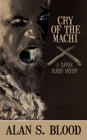 Cry of the Machi: A Suffolk Murder Mystery  by  Alan S. Blood