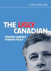 The Ugly Canadian: Stephen Harpers Foreign Policy  by  Yves Engler