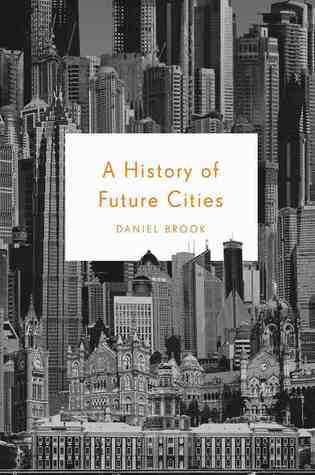 A History of Future Cities Daniel Brook