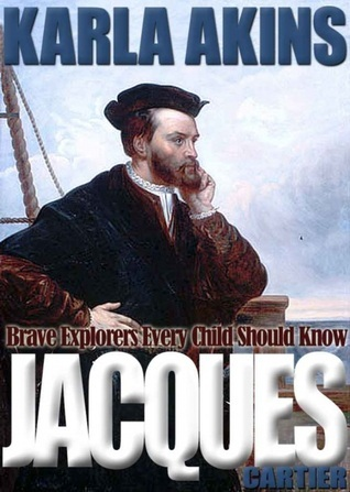 Jacques Cartier (Explorers Every Child Should Know) Karla Akins