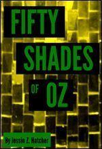 Fifty Shades of Oz  by  Jessie Z. Hatcher
