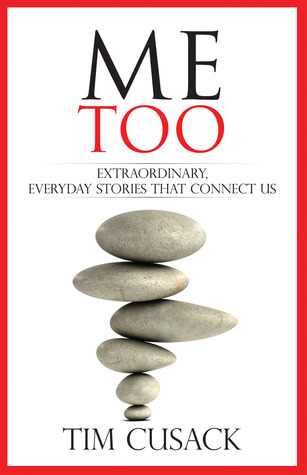 Me Too:  Extraordinary Everyday Stories That Connect Us Tim Cusack