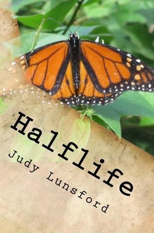 Halflife  by  Judy Lunsford