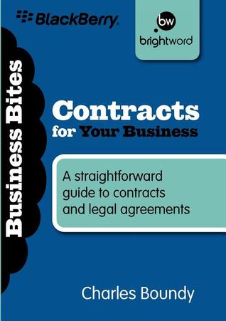 Contracts for Your Business: A straightforward guide to contracts and legal agreements Charles Boundy