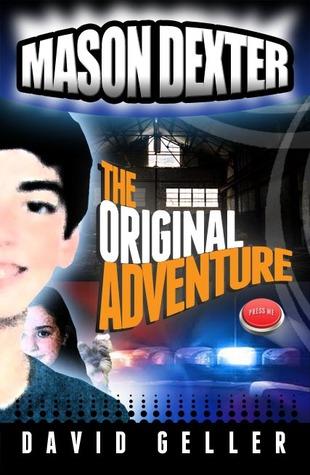 Mason Dexter: The Original Adventure (Mason Dexter Adventure, #1)  by  David  Geller