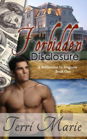 Forbidden Disclosure (A Billionaire in Disguise, #1) Terri  Marie