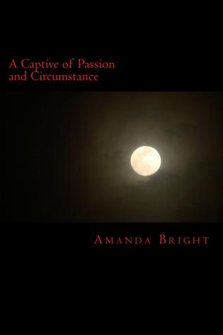 A Captive of Passion and Circumstance  by  Amanda Bright