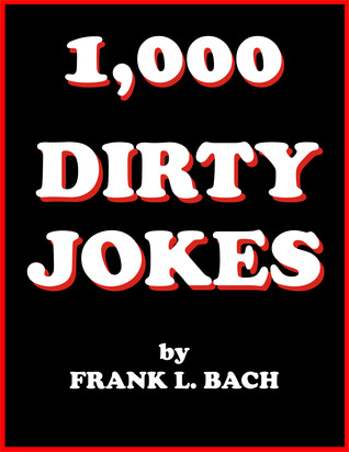 1000 Dirty Jokes  by  Frank L. Bach