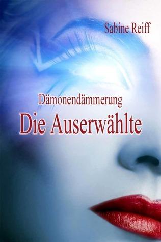 Dämonendämmerung - Die Auserwählte  by  Sabine Reiff