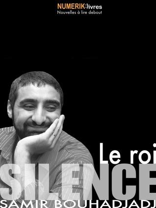 Le roi Silence  by  Samir Bouhadjadj