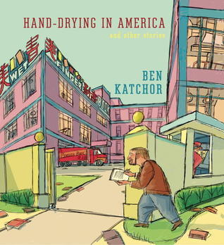 Hand-Drying in America and Other Stories Ben Katchor