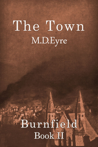 The Town: (Burnfield Book II)  by  M.D. Eyre