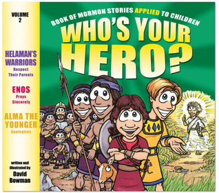 Whos Your Hero? Vol. 2: Book of Mormon Stories Applied to Children David   Bowman