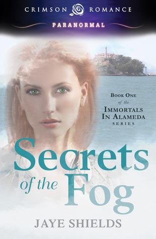 Secrets of the Fog (Immortals in Alameda, #1) Jaye Shields