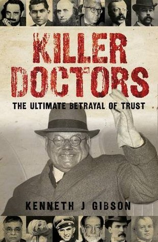 Killer Doctors: The Ultimate Betrayal of Trust  by  Kenneth Gibson