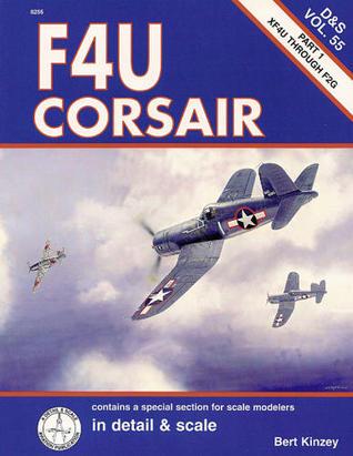 F4U Corsair in Detail & Scale, Part 1: XF4U through F2G (D & S Vol. 55)  by  Bert Kinzey