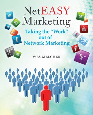 NetEASY Marketing: Taking the Work out of Network Marketing  by  Wes Melcher