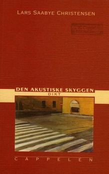Den akustiske skyggen: dikt Lars Saabye Christensen