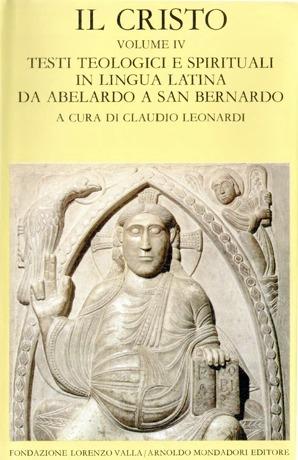 Il Cristo. Vol. 4. Testi teologici e spirituali in lingua latina da Abelardo a san Bernardo  by  Claudio Leonardi