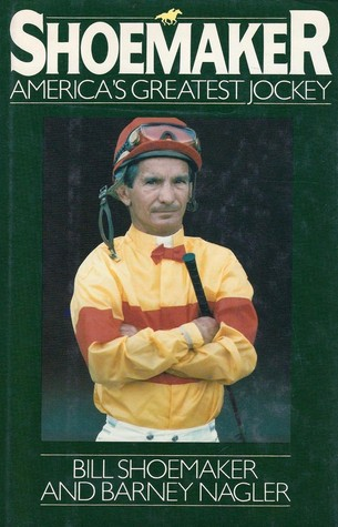 Shoemaker: Americas Greatest Jockey Bill Shoemaker
