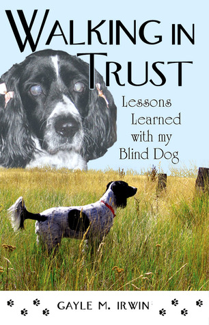 Walking In Trust : Lessons Learned with my Blind Dog Gayle Irwin