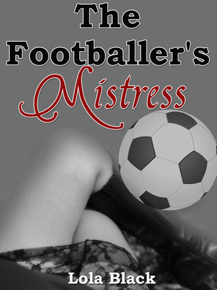 The Footballers Mistress  by  Lola Black