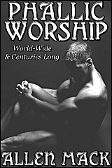 Phallic Worship: World-Wide and Centuries Long  by  Allen Mack