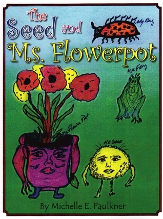 The Seed and Ms. Flowerpot  by  Michelle E. Faulkner-Mullins