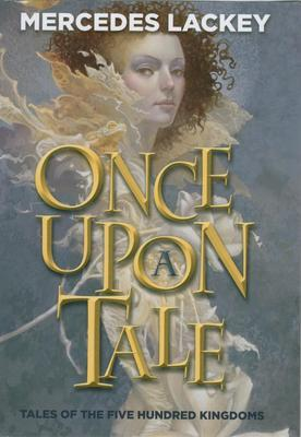 Once Upon a Tale (Tales of the Five Hundred Kingdoms, Omnibus 1)  by  Mercedes Lackey