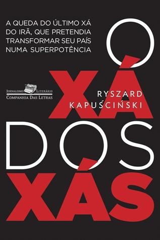 O xá dos xás  by  Ryszard Kapuściński