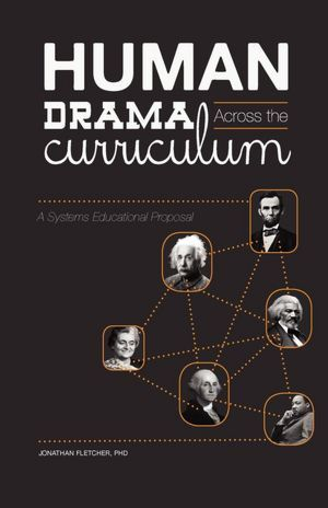 Human Drama Across the Curriculum: A Systems Educational Approach Jonathan S. Fletcher