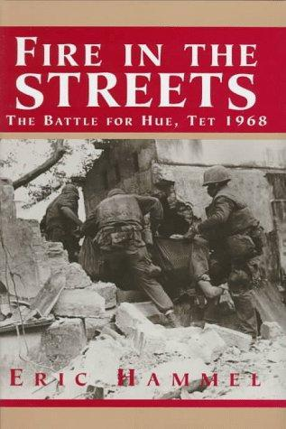Fire In The Streets: The Battle For Hue, Tet 1968 Eric Hammel
