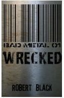 Wrecked (Bad Metal, #1) Robert   Black